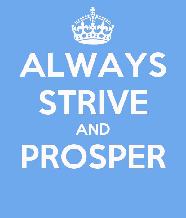 ALWAYS STRIVE AND PROSPER