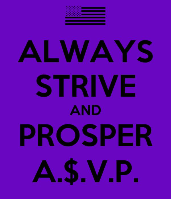 ALWAYS STRIVE AND PROSPER A.$.V.P.