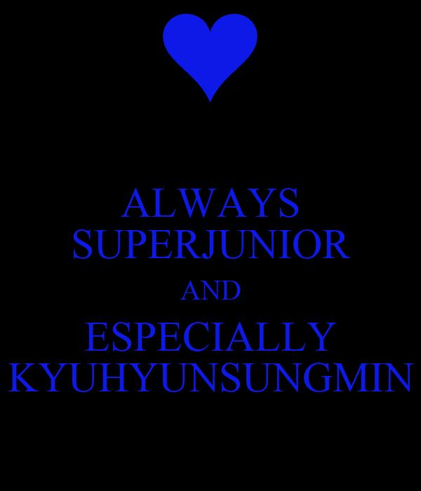 ALWAYS SUPERJUNIOR AND ESPECIALLY KYUHYUNSUNGMIN