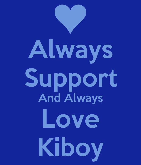 Always Support And Always Love Kiboy