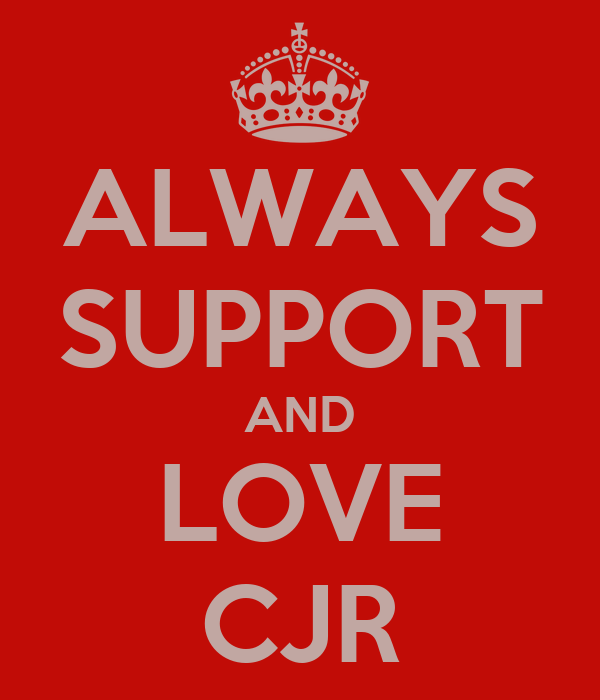ALWAYS SUPPORT AND LOVE CJR