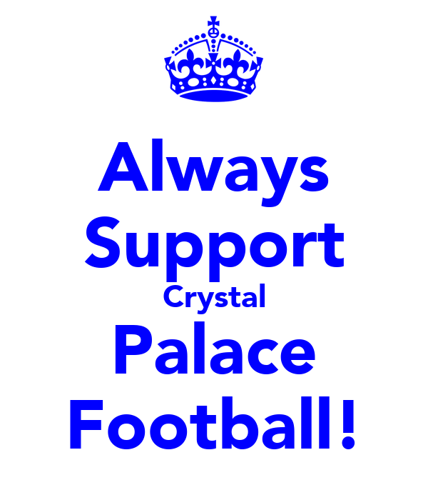 Always Support Crystal Palace Football!