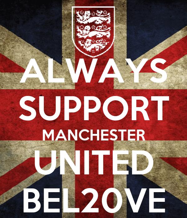ALWAYS SUPPORT MANCHESTER UNITED BEL20VE