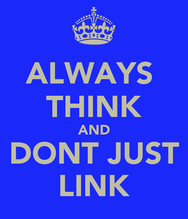 ALWAYS  THINK AND DONT JUST LINK