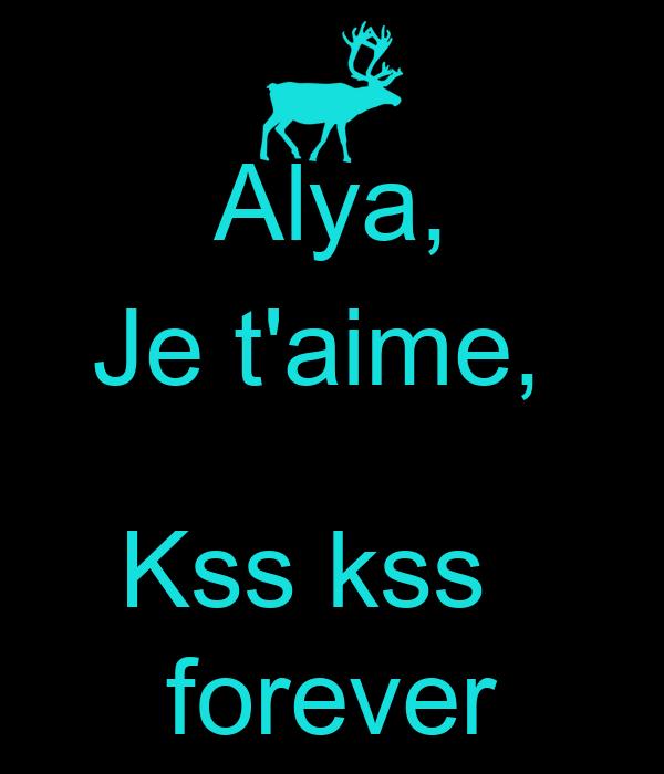 Alya, Je t'aime,    Kss kss   forever