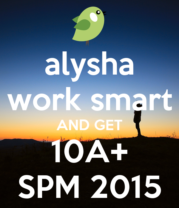 alysha work smart AND GET 10A+ SPM 2015