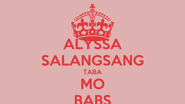 ALYSSA SALANGSANG TABA MO BABS