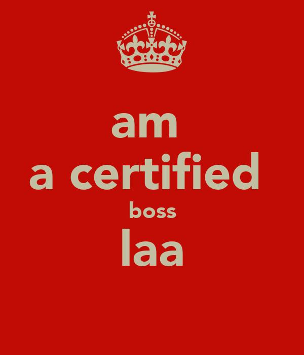 am  a certified  boss laa