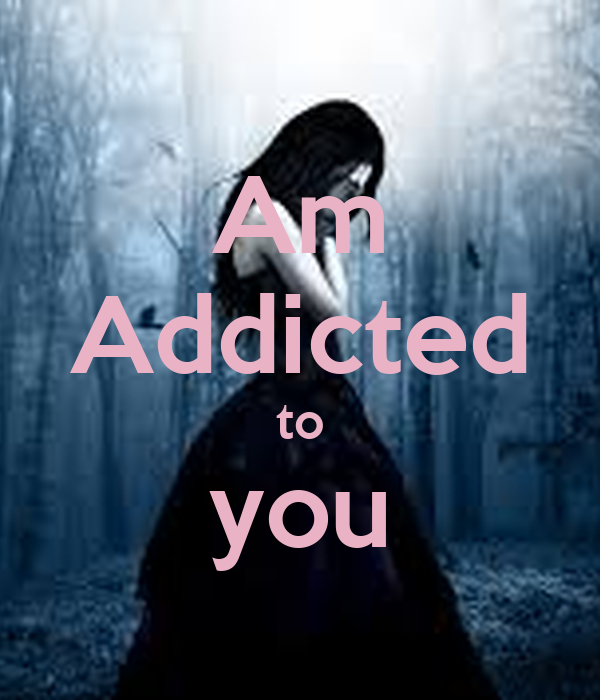 Am Addicted to you