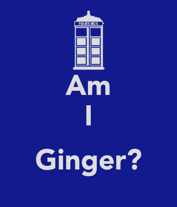 Am I  Ginger?
