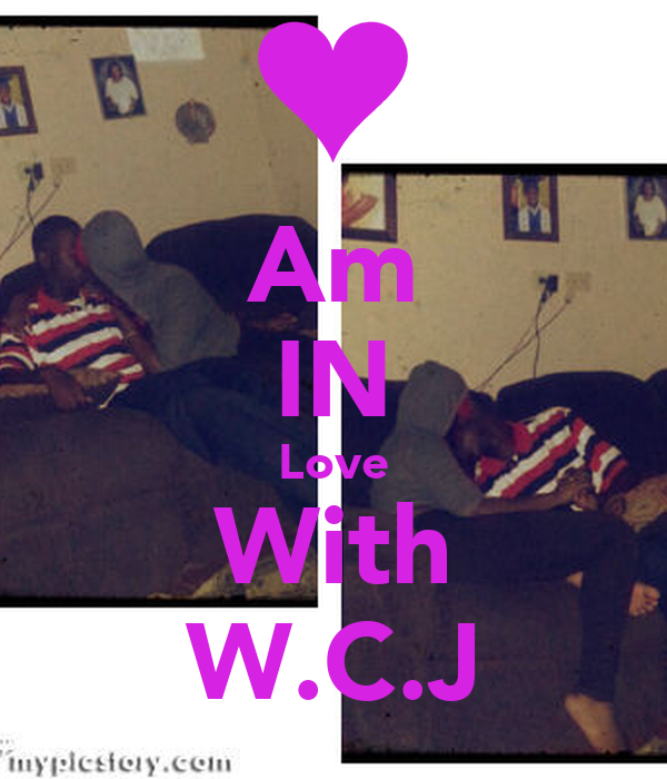 Am IN Love With W.C.J