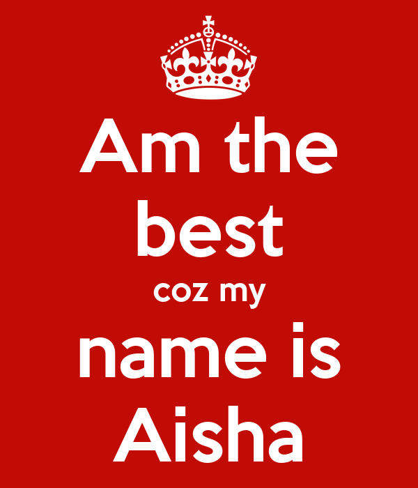The Best Name: Am The Best Coz My Name Is Aisha Poster