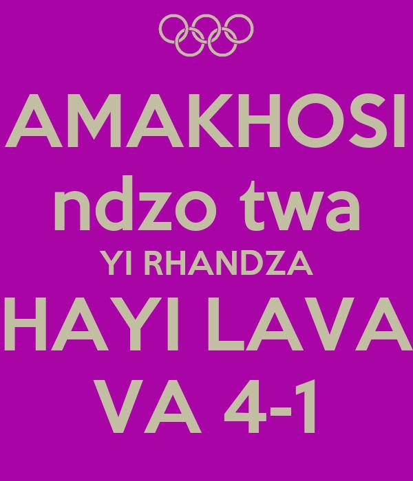 AMAKHOSI ndzo twa YI RHANDZA HAYI LAVA VA 4-1