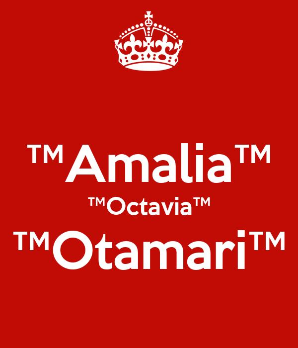 ™Amalia™ ™Octavia™ ™Otamari™