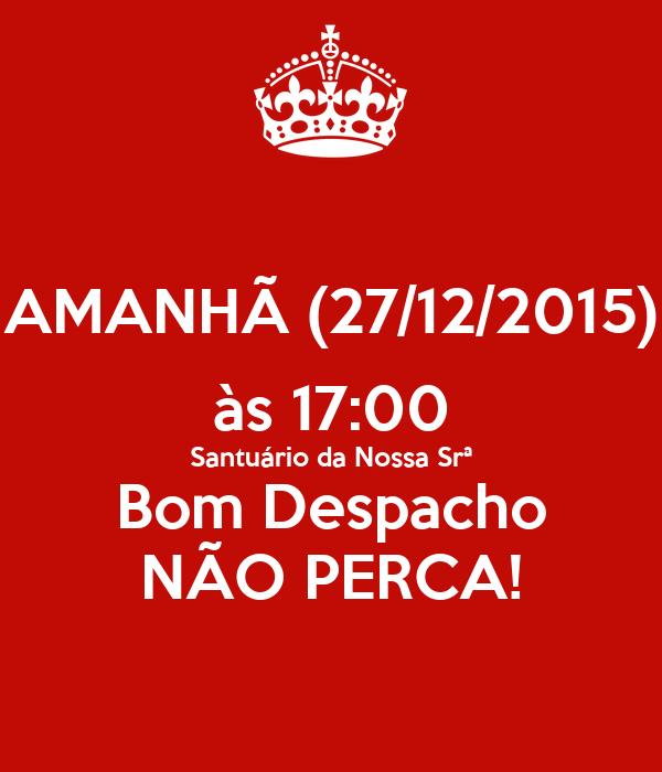 AMANHÃ (27/12/2015) às 17:00 Santuário da Nossa Srª Bom Despacho NÃO PERCA!
