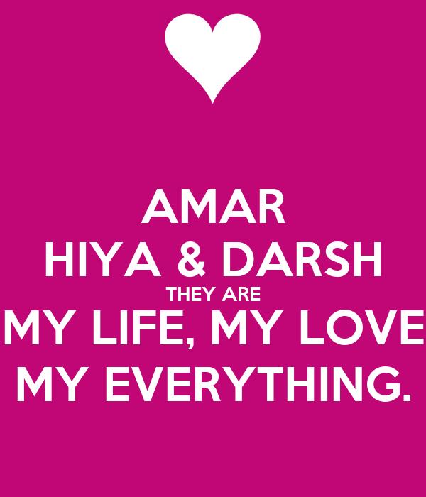 AMAR HIYA & DARSH THEY ARE MY LIFE, MY LOVE MY EVERYTHING.