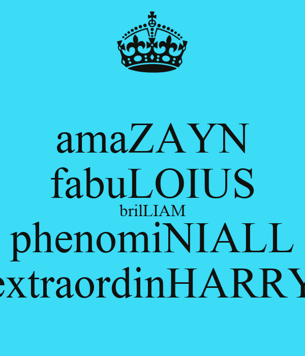 amaZAYN fabuLOIUS brilLIAM phenomiNIALL extraordinHARRY