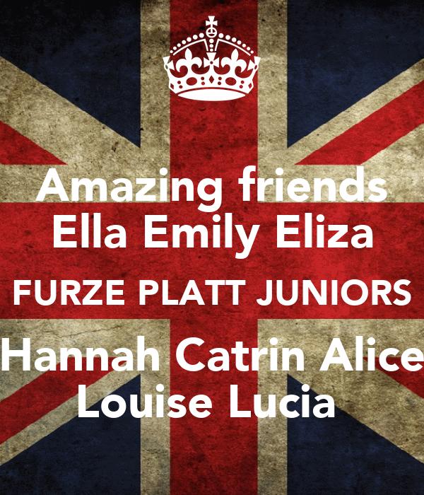 Amazing friends Ella Emily Eliza FURZE PLATT JUNIORS Hannah Catrin Alice Louise Lucia