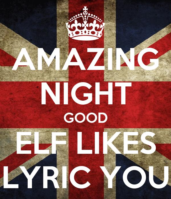 AMAZING NIGHT GOOD ELF LIKES LYRIC YOU
