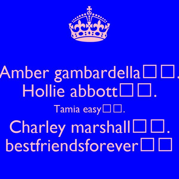 Amber gambardella♥♡. Hollie abbott♥♡. Tamia easy♥♡. Charley marshall♥♡. bestfriendsforever♥♡