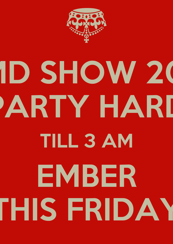 AMD SHOW 2012 PARTY HARD TILL 3 AM EMBER THIS FRIDAY