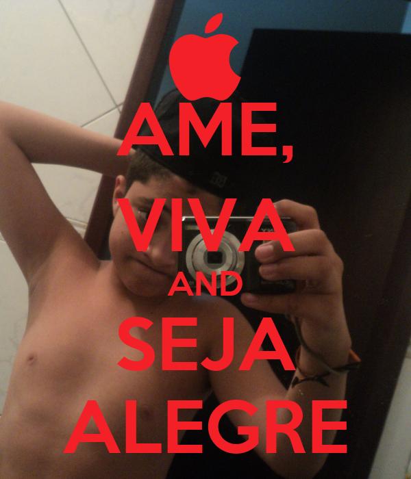 AME, VIVA AND SEJA ALEGRE