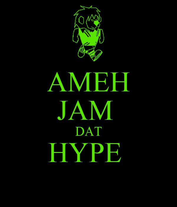 AMEH JAM  DAT HYPE