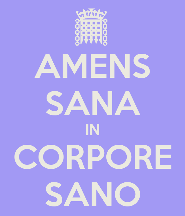 AMENS SANA IN CORPORE SANO