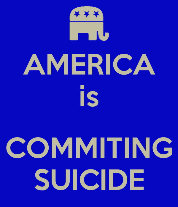 AMERICA is  COMMITING SUICIDE