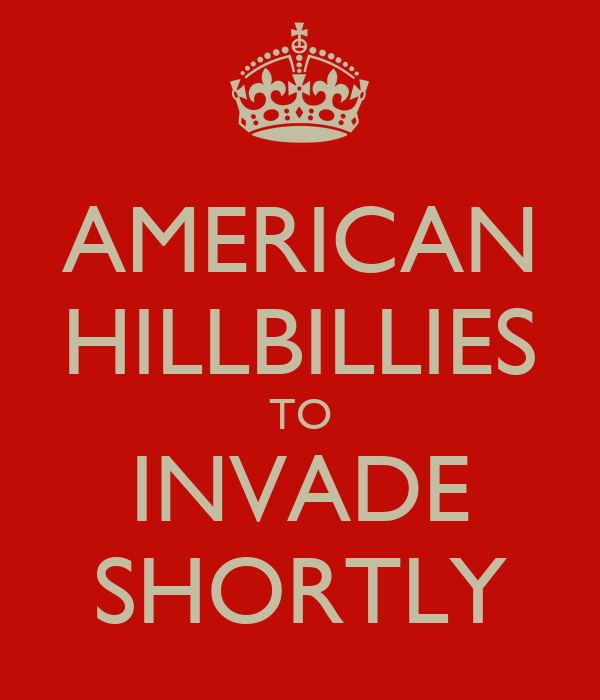AMERICAN HILLBILLIES TO INVADE SHORTLY