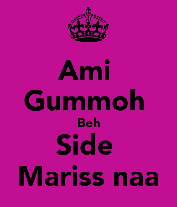 Ami  Gummoh  Beh Side  Mariss naa