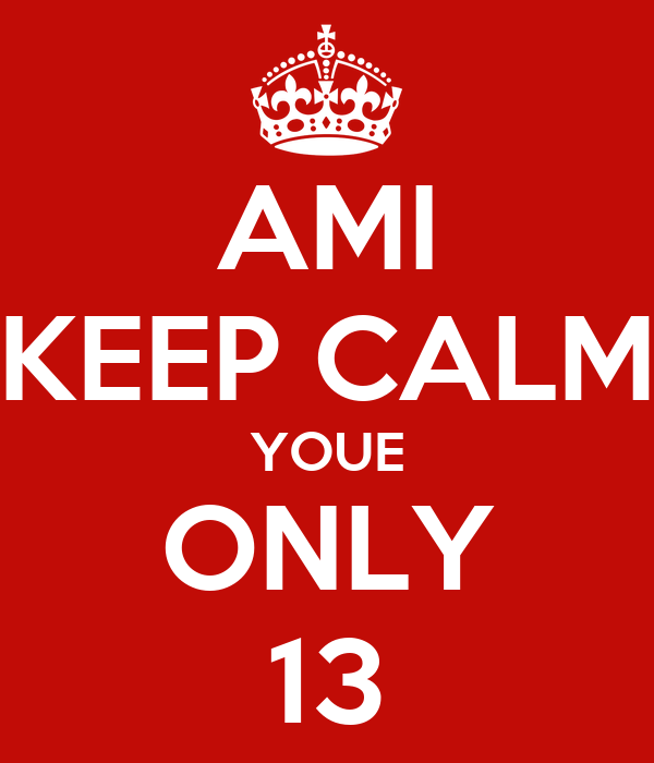 AMI KEEP CALM YOUE ONLY 13
