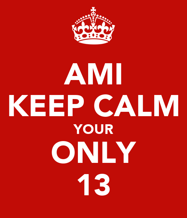 AMI KEEP CALM YOUR ONLY 13