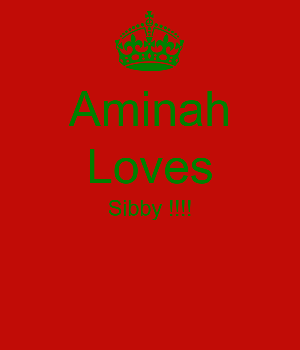 Aminah Loves Sibby !!!!