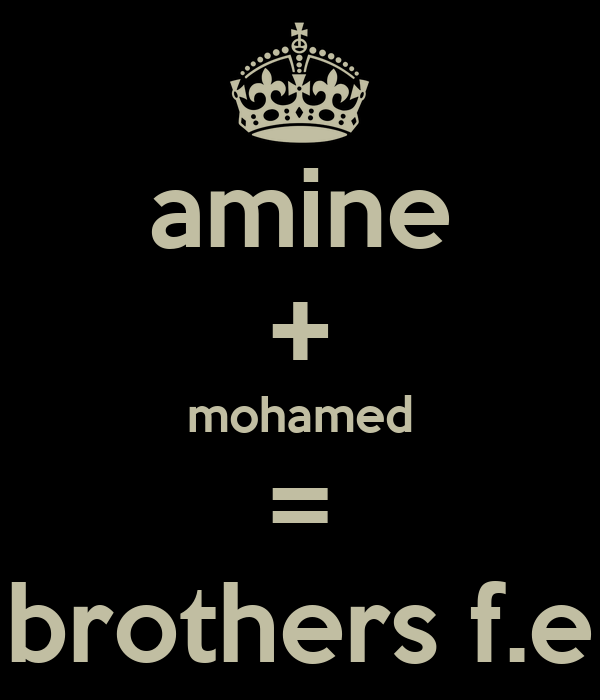 amine + mohamed = brothers f.e