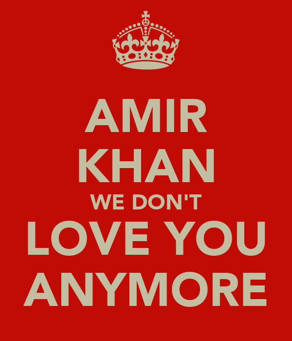 AMIR KHAN WE DON'T LOVE YOU ANYMORE