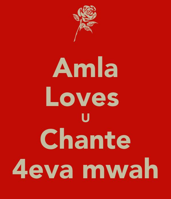 Amla Loves  U Chante 4eva mwah