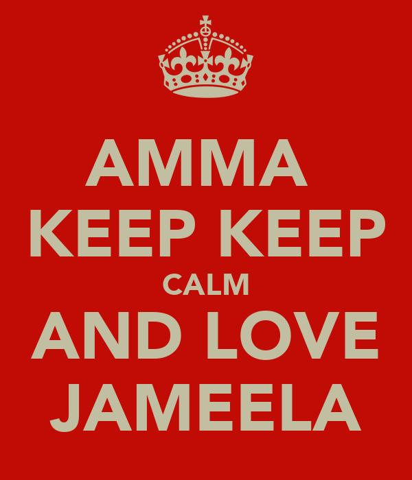 AMMA  KEEP KEEP CALM AND LOVE JAMEELA