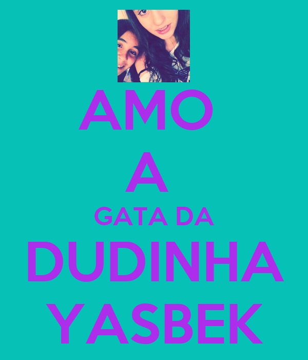 AMO  A  GATA DA DUDINHA YASBEK