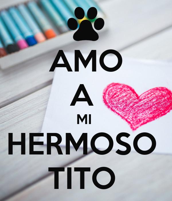 AMO A  MI  HERMOSO  TITO