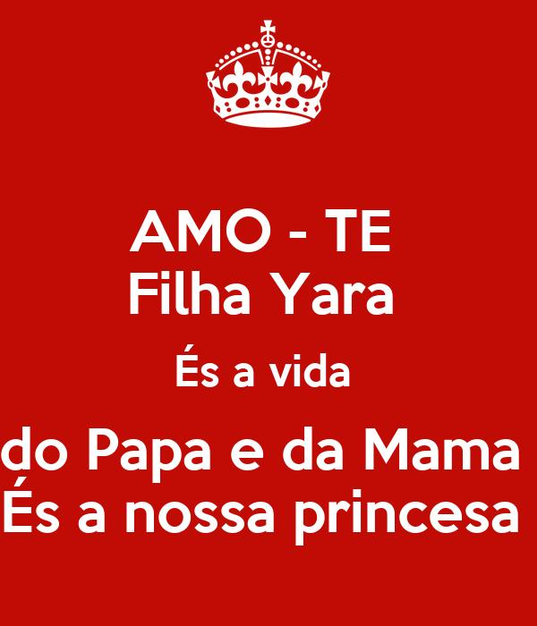 AMO - TE  Filha Yara  És a vida  do Papa e da Mama  És a nossa princesa