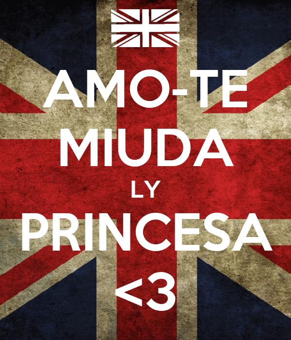 AMO-TE MIUDA LY PRINCESA <3