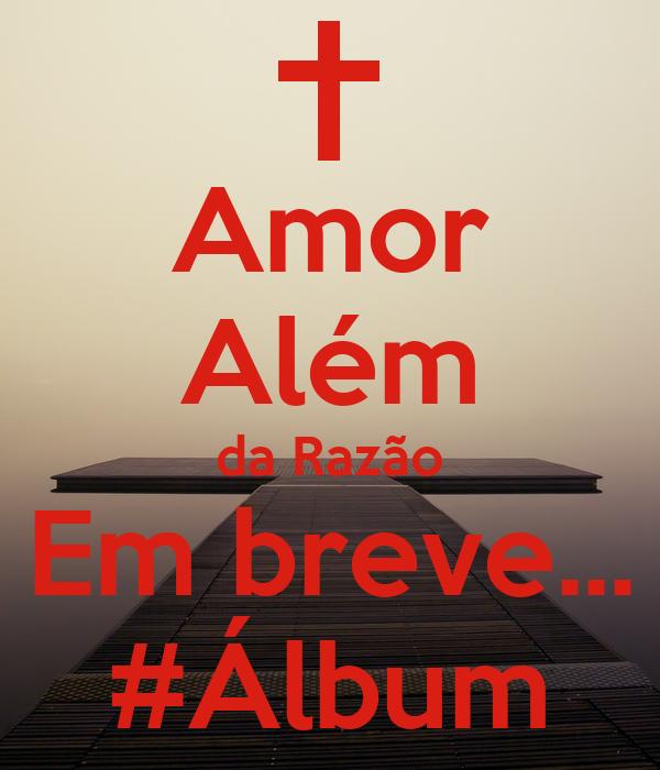 Amor Além da Razão Em breve... #Álbum