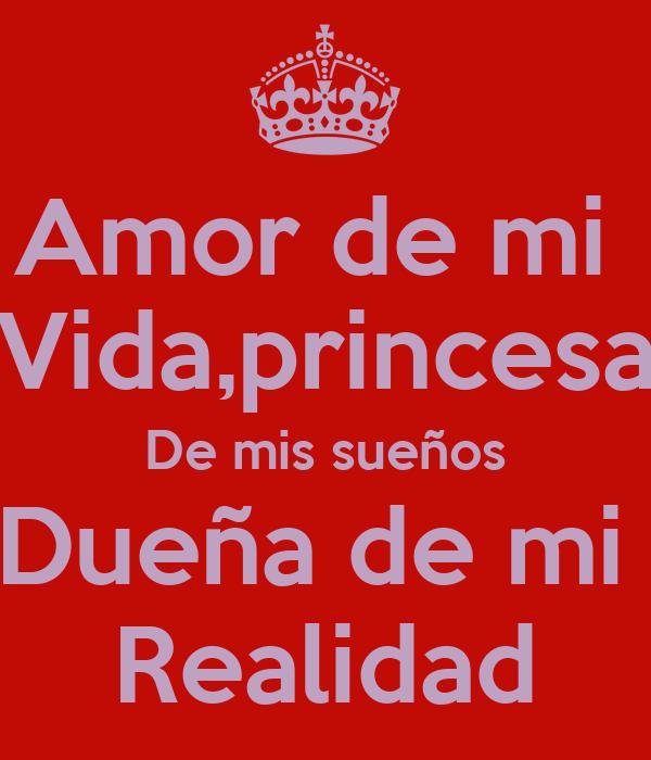 Amor de mi  Vida,princesa De mis sueños Dueña de mi  Realidad