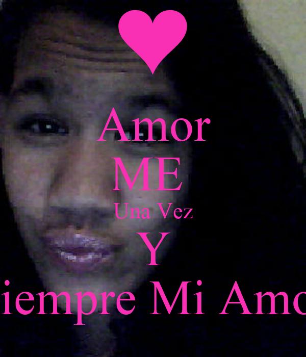 Amor ME  Una Vez Y Siempre Mi Amor