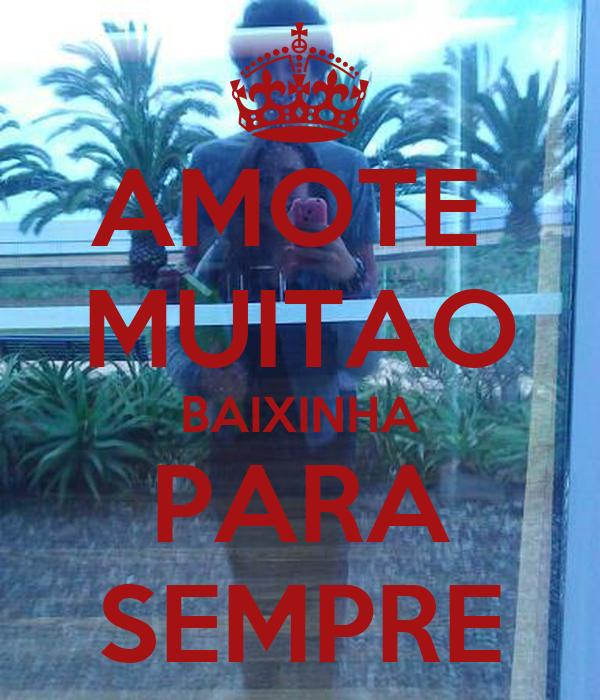 AMOTE  MUITAO BAIXINHA PARA SEMPRE