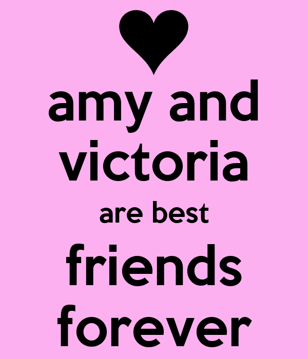 amy and victoria are best friends forever