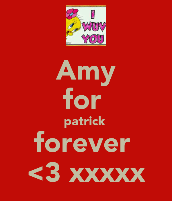 Amy for  patrick  forever  <3 xxxxx