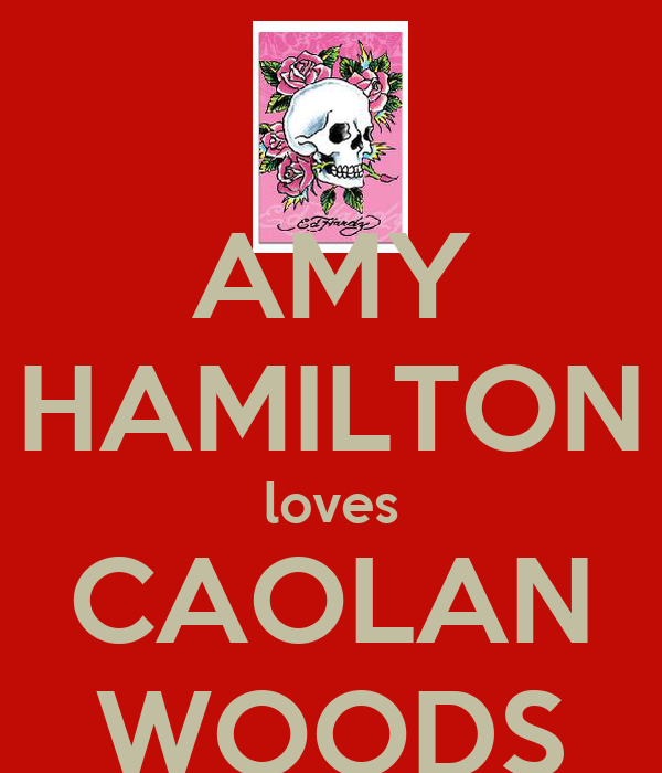 AMY HAMILTON loves CAOLAN WOODS