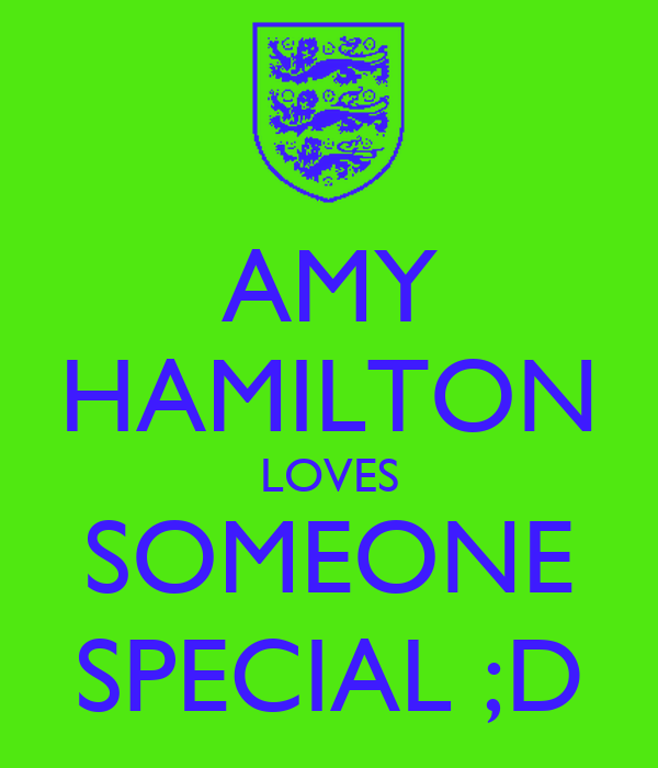 AMY HAMILTON LOVES SOMEONE SPECIAL ;D